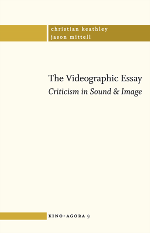 "the videographic essay criticism in sound and image caboose  2016 64 pp 5 5"" x 8 5"" paperback isbn 978 1 927852 04 0 5 8 in stores electronic version 4"